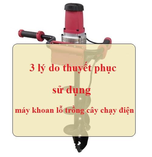 3 lý do thuyết phục bạn sử dụng máy khoan đất trồng cây chạy điện